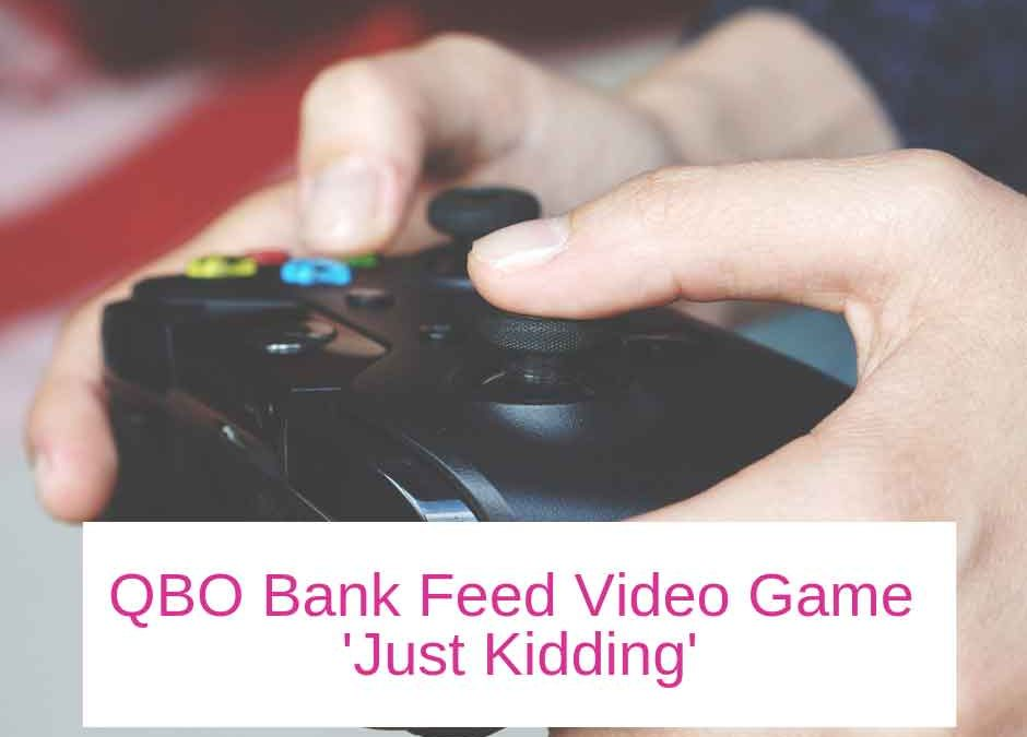 QBO Bank Feed Video Game – 'Just Kidding'