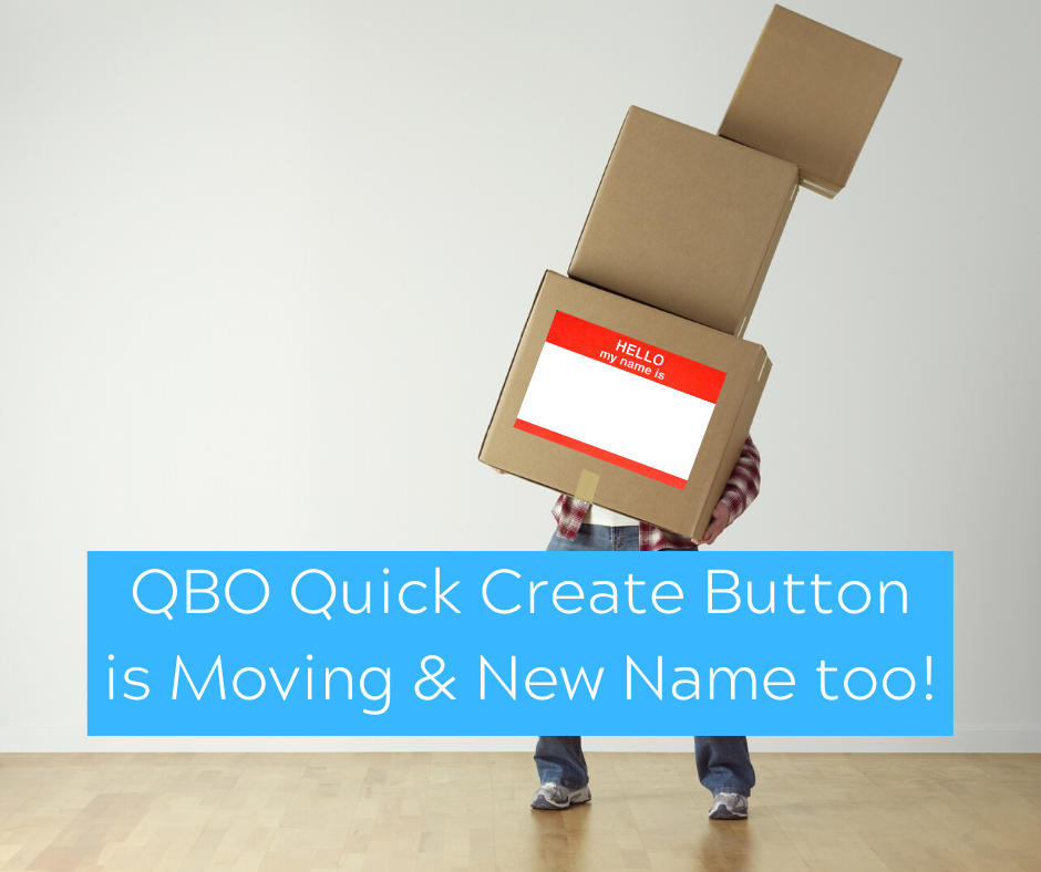 QuickBooks Online Quick Create Button is Moving & New Name too!